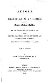 Report of the proceedings at a Visitation holden in Trinity College, Dublin ... 1858, before the Vice-Chancellor of the University, and the Archbishop of Dublin ... With an appendix. By J. F. Waller