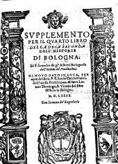 Supplemento per il quarto libro della deca seconda dell'Historie di Bologna. Di f. Leandro de gl'Alberti bolognese dell'ordine de' predicatori