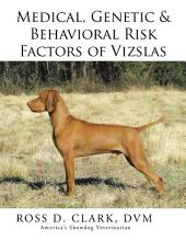 Medical, Genetic & Behavioral Risk Factors of Vizslas