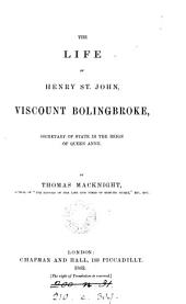 The Life of Henry St. John, Viscount Bolingbroke ...
