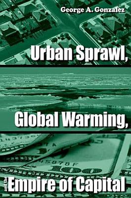 Urban Sprawl  Global Warming  and the Empire of Capital PDF