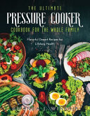 The Ultimate Pressure Cooker Cookbook for the Whole Family: Flavorful Dessert Recipes for Lifelong Health