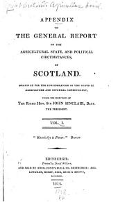 General Report of the Agricultural State: And Political Circumstances, of Scotland, Volume 1
