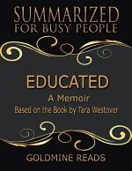 Educated - Summarized for Busy People: A Memoir: Based on the Book by Tara Westover