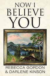 Now I Believe You