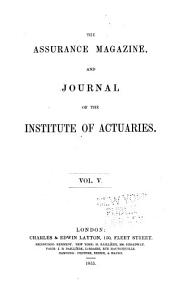 The Assurance Magazine, and Journal of the Institute of Actuaries: Volume 5