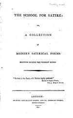 The School for Satire; Or A Collection of Modern Satirical Poems Written During the Present Reign