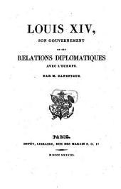 Louis XIV, son gouvernement et ses relations diplomatiques avec l'Europe: 6