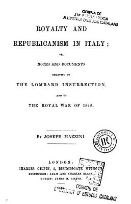 Royalty and Republicanism in Italy  Or  Notes and Documents Relating to the Lombard Insurrection  and to the Royal War of 1848 PDF