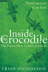 Inside the Crocodile: The Papua New Guinea Journals