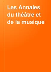 Les Annales du théâtre et de la musique: Volume33