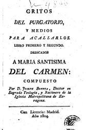 Gritos del purgatorio, y medios para acallarlos: libro primero y segundo dedicados á Maria Santisima del Carmen