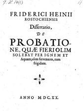 Dissertatio de probatione, quae fieri olim solebat per ignem et aquam; cum serventem tum frigidam