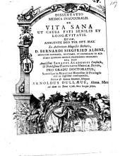 Dissertatio medica inauguralis, de vita sana ut causa fati senilis et longaevitatis: Volume 1
