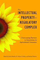 The Intellectual Property–Regulatory Complex: Overcoming Barriers to Innovation in Agricultural Genomics