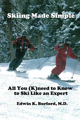 Skiing Made Simple   All You  K Need to Know to Ski Like an Expert PDF