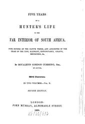 Five Years of a Hunters Life in the Far Interior of South Africa: With Notices of the Native Tribes, and Anecdotes of the Chase of the Lion, Elephant, Hippopotamus, Giraffe, Rhinoceros, Etc, Volume 2