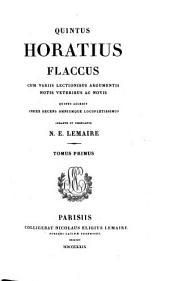 Opera Omnia ; Tomus Primus ; Cum Variis Lectionibus Argumentis Notis Veteribus Ac Novis Quibus Accedit Index Recens Omniumque Locupletissimus Curante Et Emendante N. E. Lemaire: Horatius Flaccus : 1