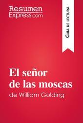 El señor de las moscas de William Golding (Guía de lectura): Resumen y análisis completo