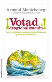 ¡Votad la desglobalización!: Los ciudadanos somos más poderosos que la globalización