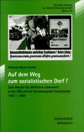 Auf dem Weg zum sozialistischen Dorf?: zum Wandel der dörflichen Lebenswelt in der DDR von 1952 bis 1969 mit vergleichenden Aspekten zur Bundesrepublik Deutschland