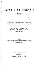 Catulli Veronensis liber ad optimos codices denuo collatos
