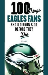 100 Things Eagles Fans Should Know and Do Before They Die