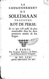 Le couronnement de Soleïmaan troisie'me roy de Perse, et ce qui s'est passé de plus memorable dans les deux premieres années de son regne. [Chardin]