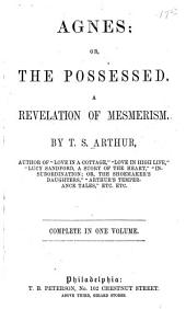 Agnes; Or, The Possessed: A Revelation of Mesmerism