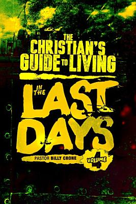 The Christian s Guide to Living in the Last Days Vol 4