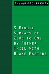 3 Minute Summary of Zero to One by Peter Thiel with Blake Masters