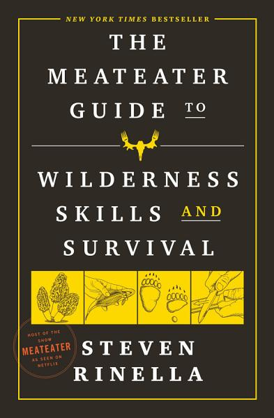 Download The MeatEater Guide to Wilderness Skills and Survival Book