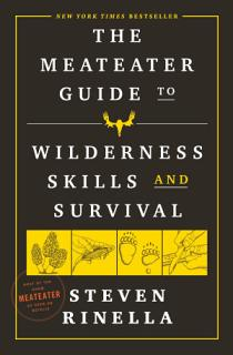 The MeatEater Guide to Wilderness Skills and Survival Book