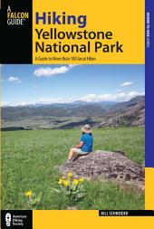 Hiking Yellowstone National Park: A Guide to More than 100 Great Hikes, Edition 3