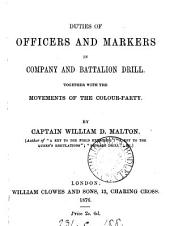 Duties of officers and markers in company and battalion drill. Together with the movements of the colour-party