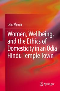 Women  Wellbeing  and the Ethics of Domesticity in an Odia Hindu Temple Town PDF
