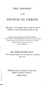 The History of the Church of Christ: Particularly in Its Lutheran Branch, from the Diet of Augsburg, A.D. 1530, to the Death of Luther, A.D. 1546 : Intended as a Continuation of the Church History, Brought Down to the Commencement of that Period, by the Rev. Joseph Milner and the Very Rev. Isaac Milner, Volume 1