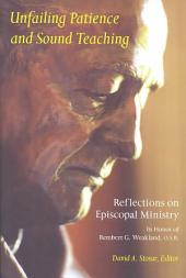 Unfailing Patience and Sound Teaching: Reflections on Episcopal Ministry in Honor of Rembert G. Weakland, O.S.B.