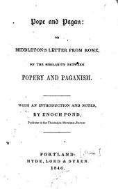 Pope and Pagan: Or, Middleton's Letter from Rome, on the Similarity Between Popery and Paganism