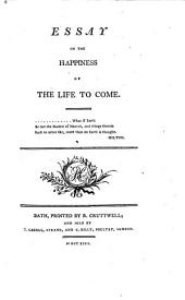 """Essay on the Happiness of the life to come. [Extracts from """"Essai sur la felicité de la vie à-venir"""", by C. L. de Villette. Translated from the French, with alterations and additions.]"""
