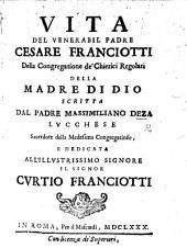 Vita del Venerabil Padre Cesare Franciotti della Congregatione de'Chierici Regolari della Madre di Dio, etc. [With an engraved portrait.]