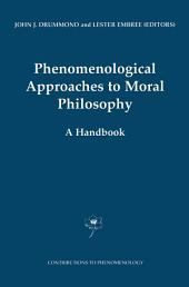 Phenomenological Approaches to Moral Philosophy: A Handbook