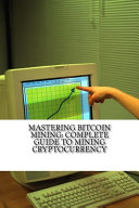 Mastering Bitcoin Mining   Complete Guide to Mining Cryptocurrency