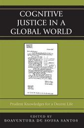Cognitive Justice in a Global World: Prudent Knowledges for a Decent Life
