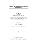 The Medicare ValueBased Purchasing for Physicians Act   hearing before the Subcommittee on Health of the Committee on Ways and Means  U S  House of Representatives  One Hundred Ninth Congress  first session  September 29  2005  PDF