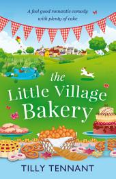 The Little Village Bakery: A feel good romantic comedy with plenty of cake
