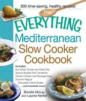 The Everything Mediterranean Slow Cooker Cookbook: Includes Sun-Dried Tomato and Pesto Dip, Apricot-Stuffed Pork Tenderloin, Tuscan Chicken and Sausage Stew, Zucchini Ragout, and Chocolate Creme Brulee