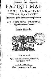 Annales Papirii Massoni annalium libri quatuor: quibus res gestae Francorum explicantur