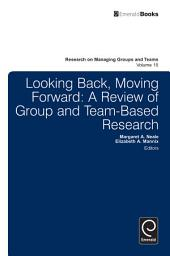 Looking Back, Moving Forward: A Review of Group and Team-Based Research