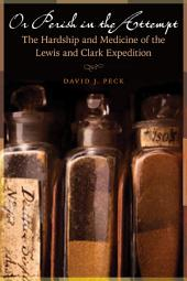 Or Perish in the Attempt: The Hardship and Medicine of the Lewis & Clark Expedition
